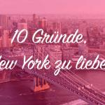 10 Gründe New York zu lieben